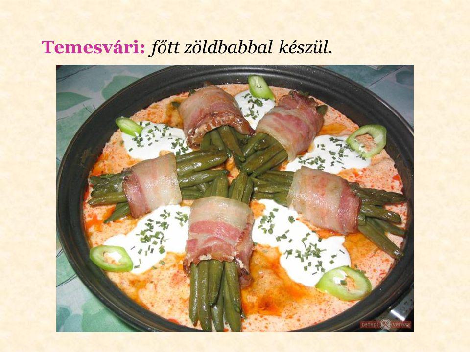 Temesvári: főtt zöldbabbal készül.