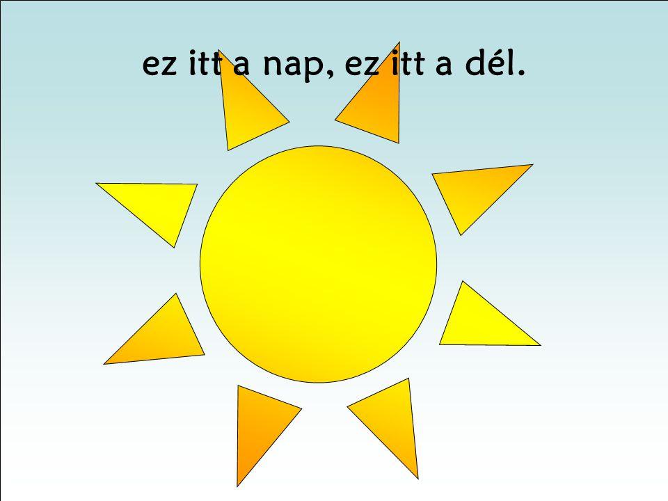 ez itt a nap, ez itt a dél.