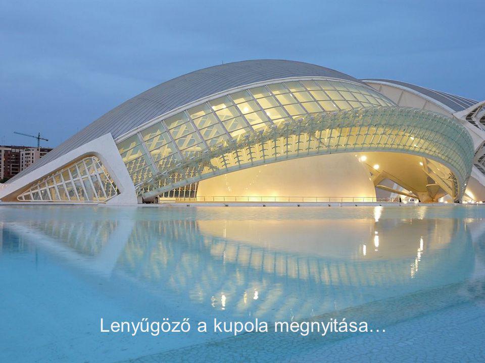 Lenyűgöző a kupola megnyitása…