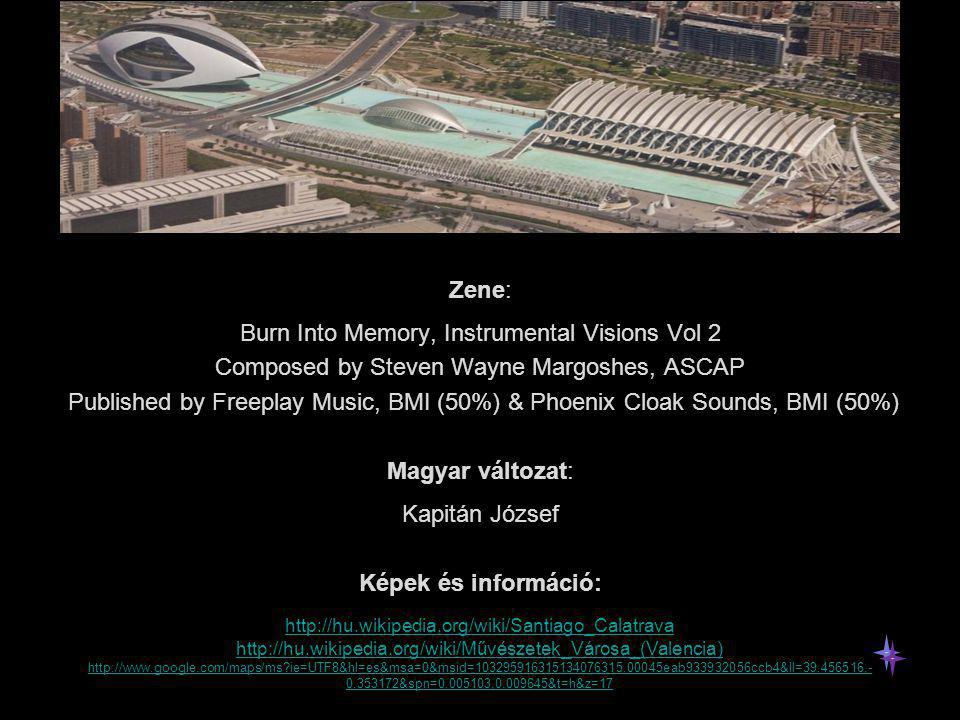 Zene: Burn Into Memory, Instrumental Visions Vol 2 Composed by Steven Wayne Margoshes, ASCAP Published by Freeplay Music, BMI (50%) & Phoenix Cloak Sounds, BMI (50%) Magyar változat: Kapitán József Képek és információ: