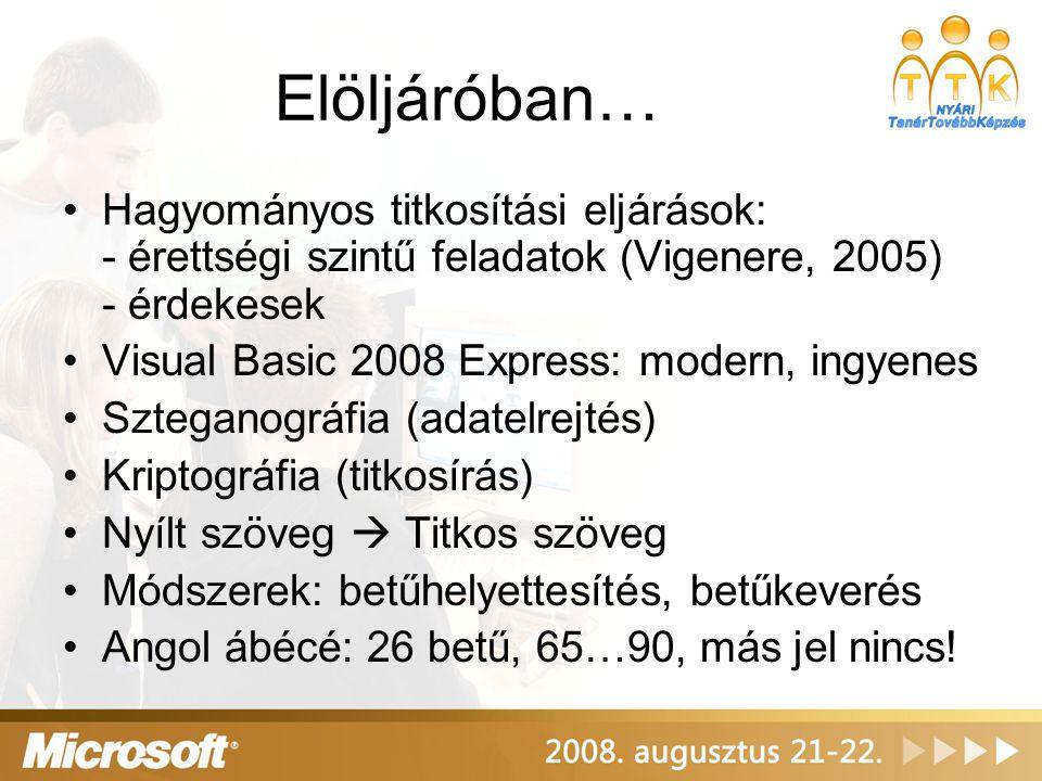 Elöljáróban… Hagyományos titkosítási eljárások: - érettségi szintű feladatok (Vigenere, 2005) - érdekesek.