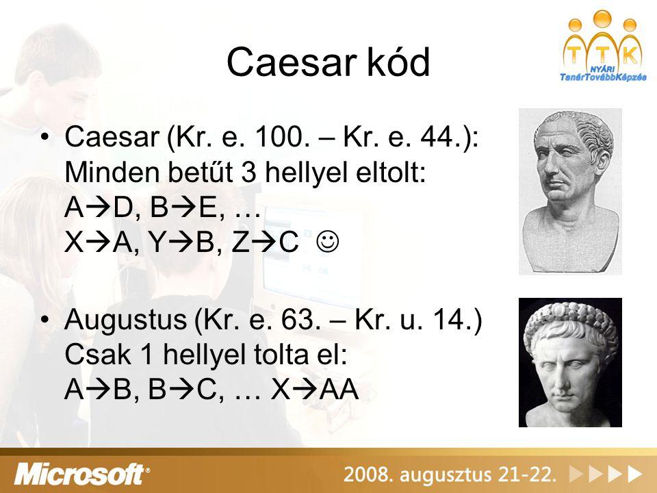 Caesar kód Caesar (Kr. e. 100. – Kr. e. 44.): Minden betűt 3 hellyel eltolt: AD, BE, … XA, YB, ZC 