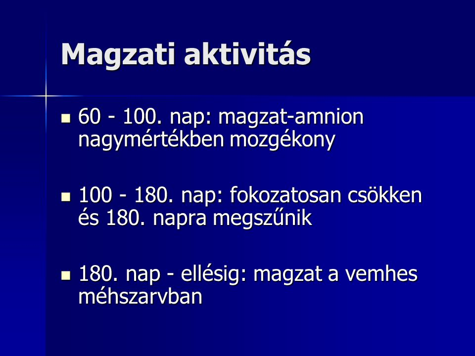 Magzati aktivitás 60 - 100. nap: magzat-amnion nagymértékben mozgékony