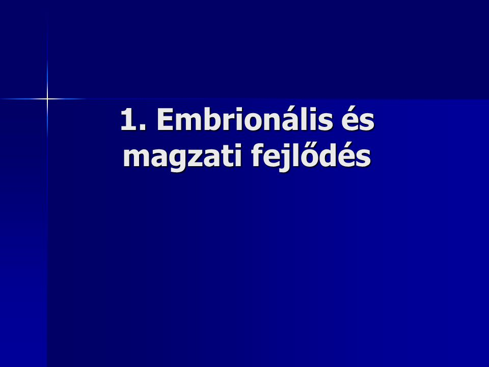 1. Embrionális és magzati fejlődés