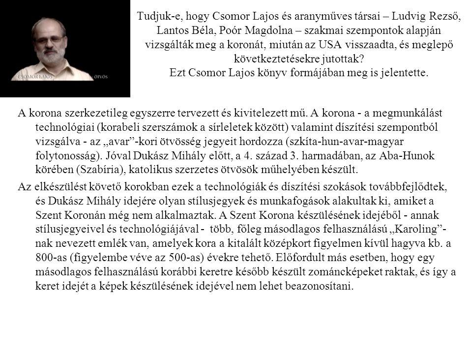 Tudjuk-e, hogy Csomor Lajos és aranyműves társai – Ludvig Rezső, Lantos Béla, Poór Magdolna – szakmai szempontok alapján vizsgálták meg a koronát, miután az USA visszaadta, és meglepő következtetésekre jutottak Ezt Csomor Lajos könyv formájában meg is jelentette.