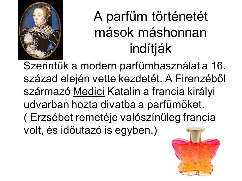 A parfüm történetét mások máshonnan indítják