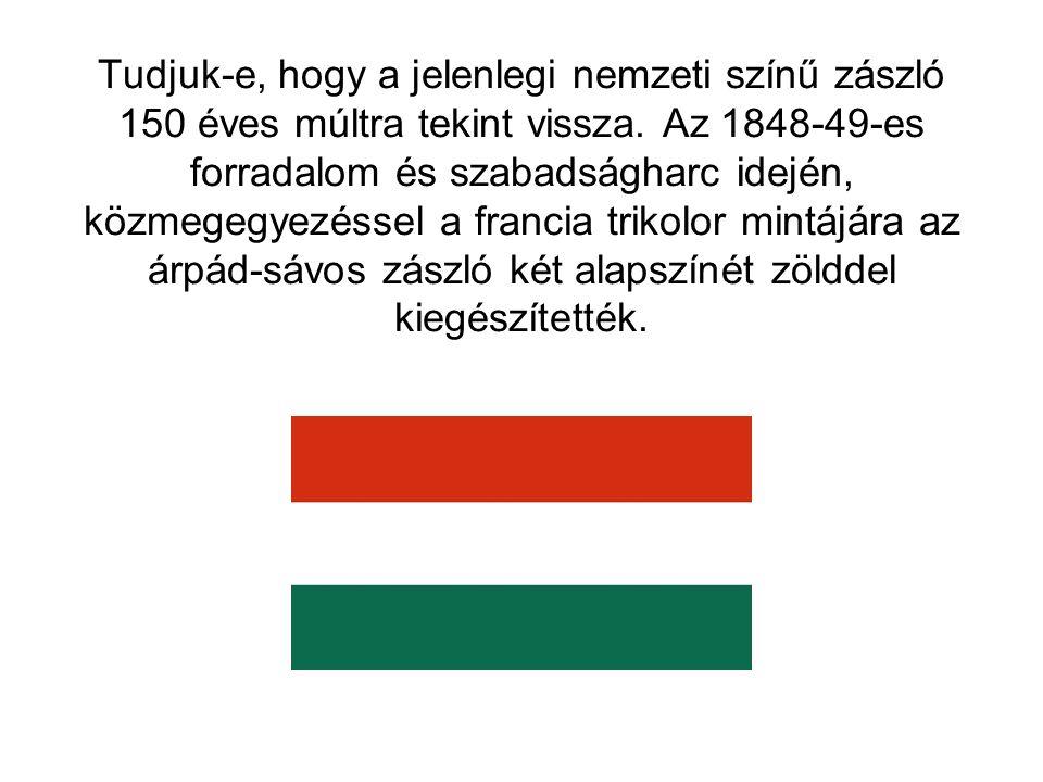 Tudjuk-e, hogy a jelenlegi nemzeti színű zászló 150 éves múltra tekint vissza.