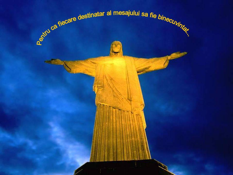 Pentru ca fiecare destinatar al mesajului sa fie binecuvintat...