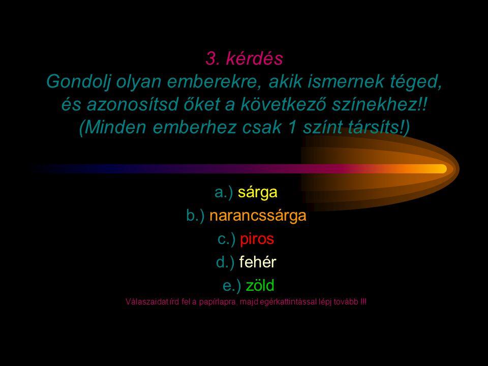 3. kérdés Gondolj olyan emberekre, akik ismernek téged, és azonosítsd őket a következő színekhez!! (Minden emberhez csak 1 színt társíts!)