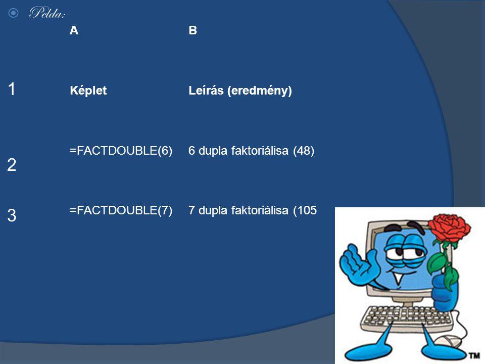 Pelda: 1 2 3 A B Képlet Leírás (eredmény) =FACTDOUBLE(6)
