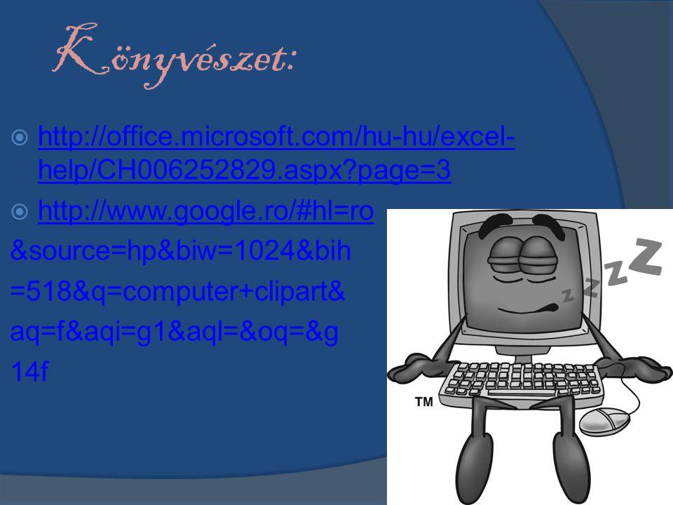 Könyvészet: http://office.microsoft.com/hu-hu/excel-help/CH006252829.aspx page=3. http://www.google.ro/#hl=ro.