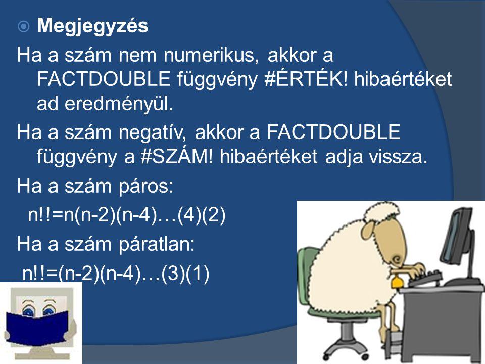 Megjegyzés Ha a szám nem numerikus, akkor a FACTDOUBLE függvény #ÉRTÉK! hibaértéket ad eredményül.
