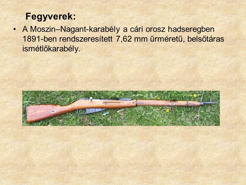 Fegyverek: A Moszin–Nagant-karabély a cári orosz hadseregben 1891-ben rendszeresített 7,62 mm űrméretű, belsőtáras ismétlőkarabély.