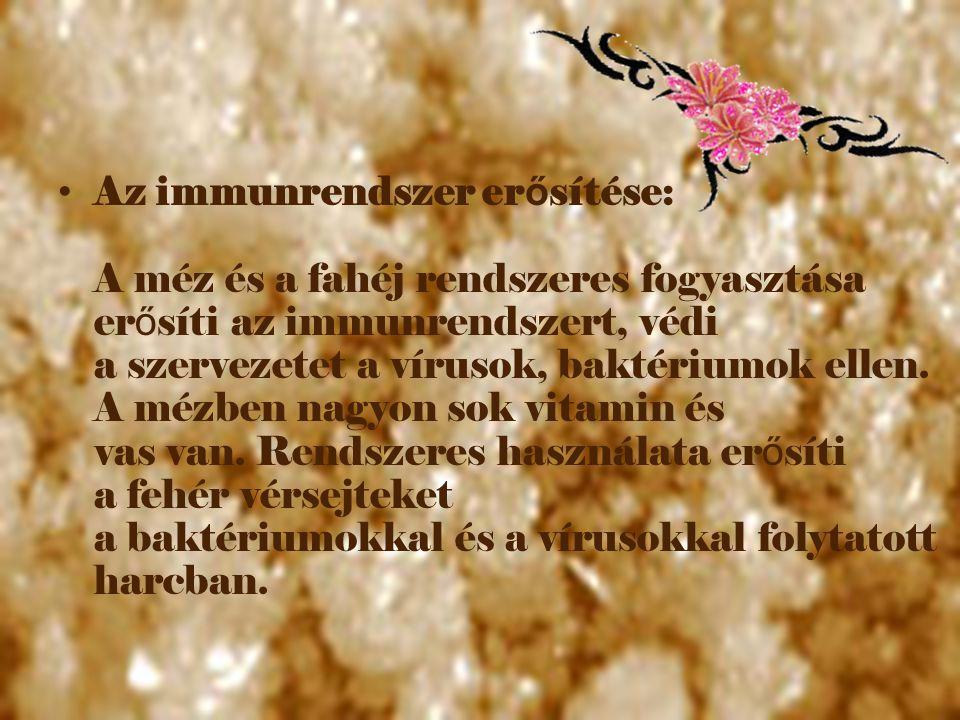 Az immunrendszer erősítése: A méz és a fahéj rendszeres fogyasztása erősíti az immunrendszert, védi a szervezetet a vírusok, baktériumok ellen.