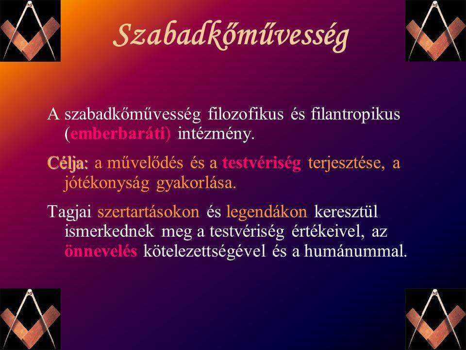 Szabadkőművesség A szabadkőművesség filozofikus és filantropikus (emberbaráti) intézmény.