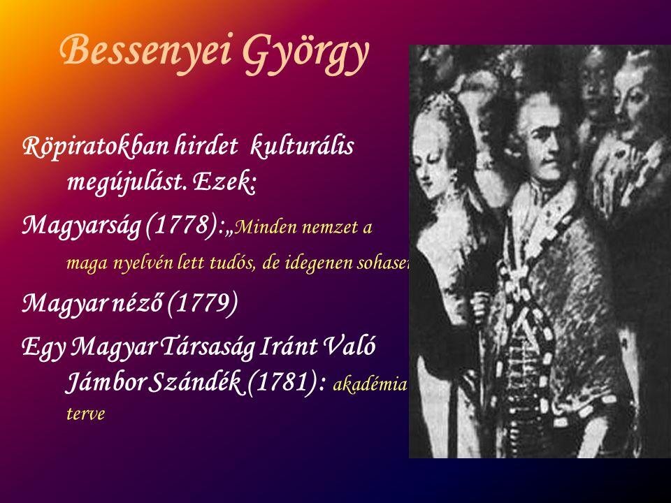 Bessenyei György Röpiratokban hirdet kulturális megújulást. Ezek: