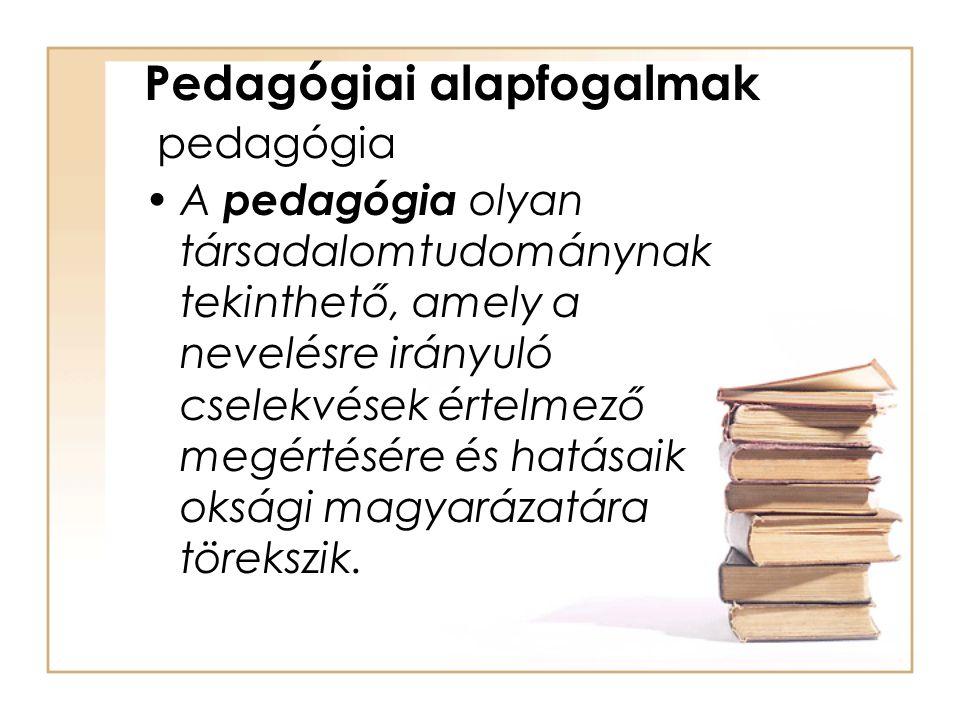 Pedagógiai alapfogalmak pedagógia