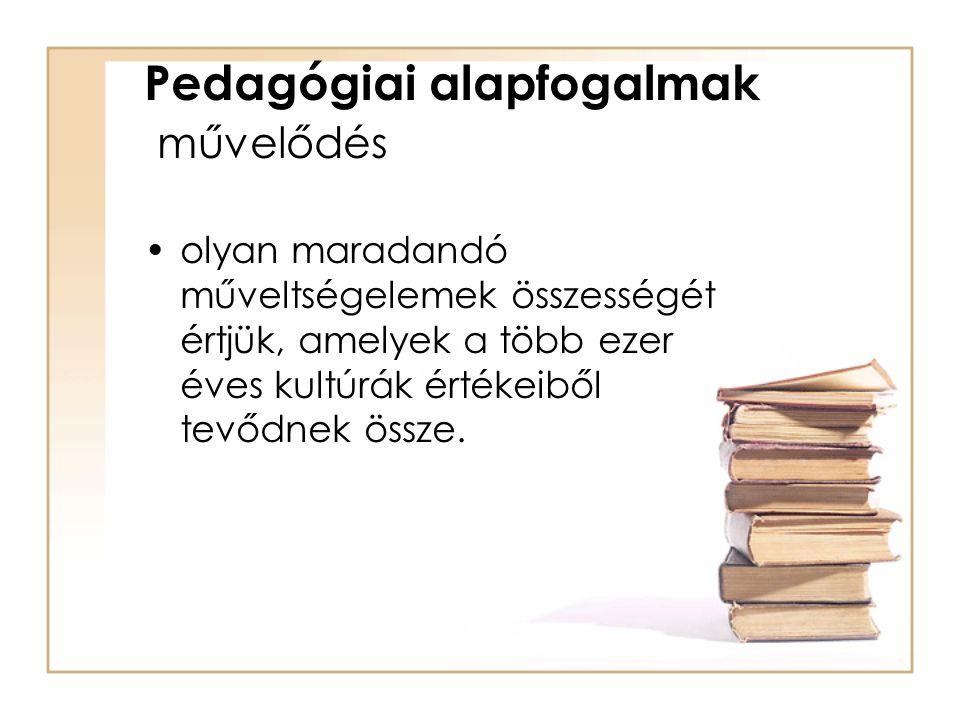 Pedagógiai alapfogalmak művelődés