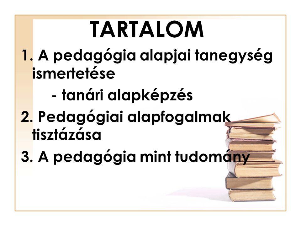 TARTALOM 1. A pedagógia alapjai tanegység ismertetése