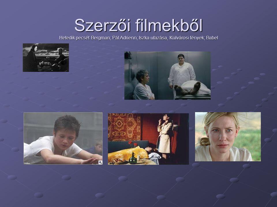 Szerzői filmekből Hetedik pecsét Bergman; Pál Adrienn; Iszka utazása, Külvárosi fények; Babel