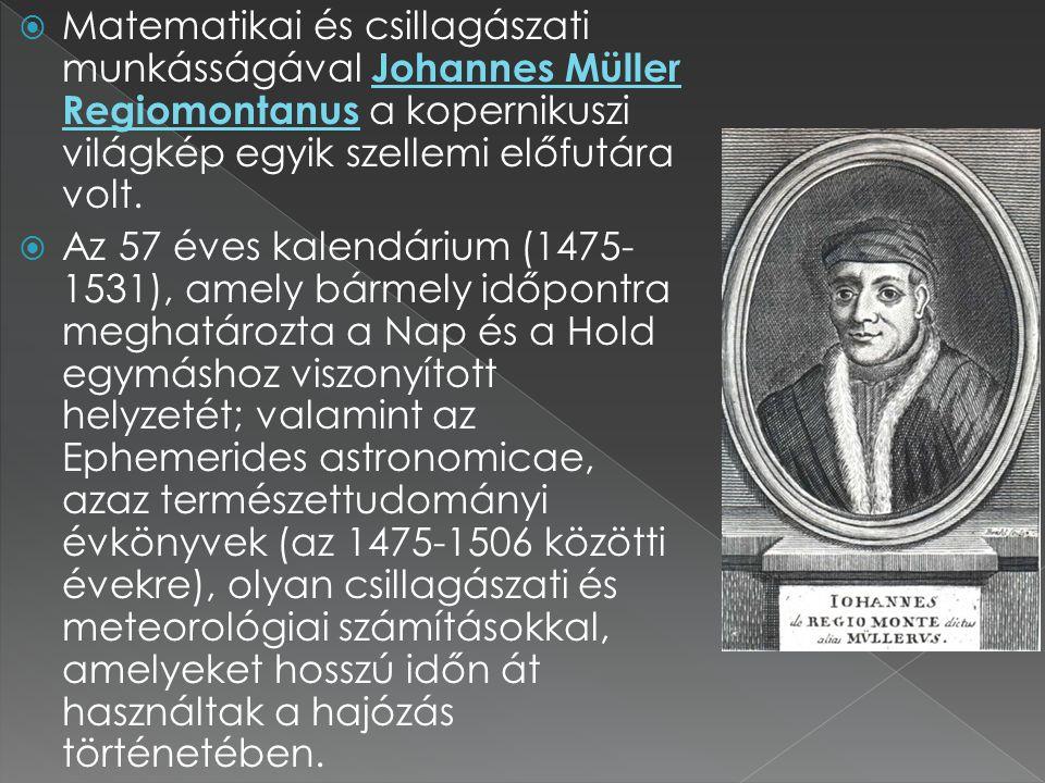 Matematikai és csillagászati munkásságával Johannes Müller Regiomontanus a kopernikuszi világkép egyik szellemi előfutára volt.