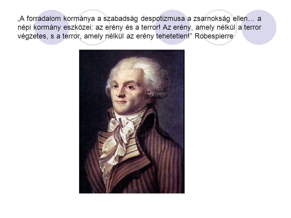 """""""A forradalom kormánya a szabadság despotizmusa a zsarnokság ellen… a népi kormány eszközei: az erény és a terror."""