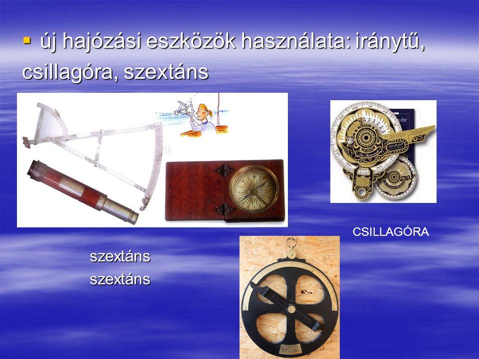 új hajózási eszközök használata: iránytű, csillagóra, szextáns