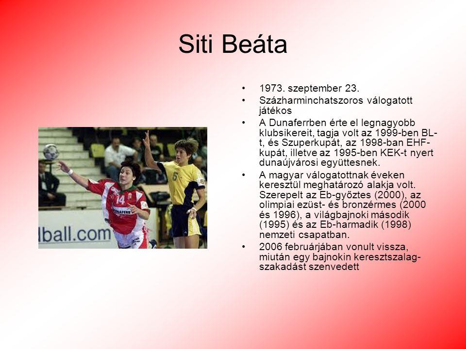 Siti Beáta 1973. szeptember 23. Százharminchatszoros válogatott játékos.