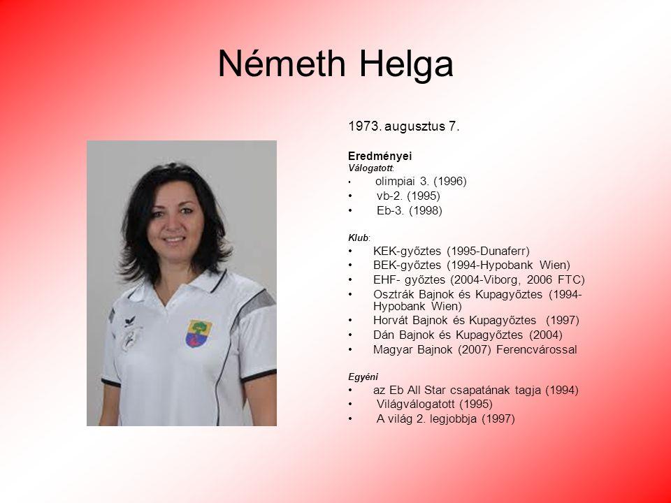 Németh Helga 1973. augusztus 7. vb-2. (1995) Eb-3. (1998)