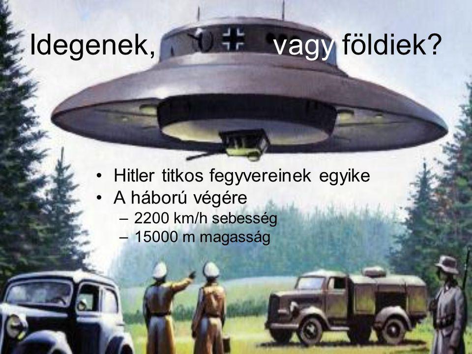 Idegenek, vagy földiek Hitler titkos fegyvereinek egyike