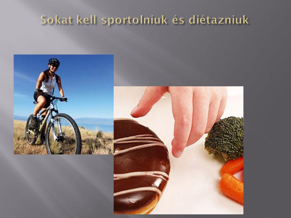 Sokat kell sportolniuk és diétazniuk