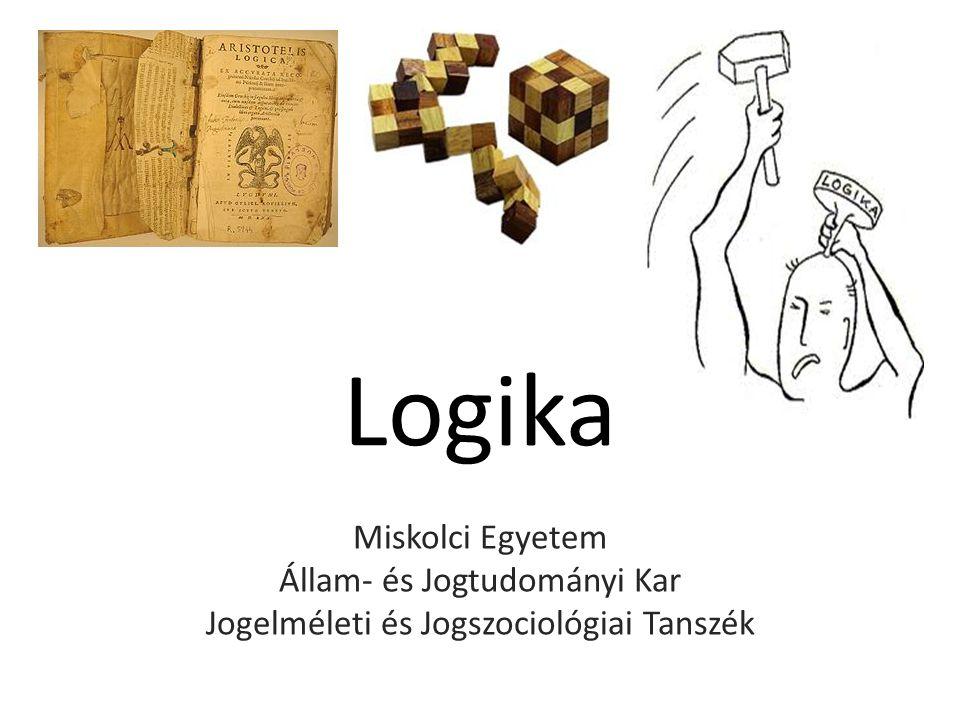 Logika Miskolci Egyetem Állam- és Jogtudományi Kar
