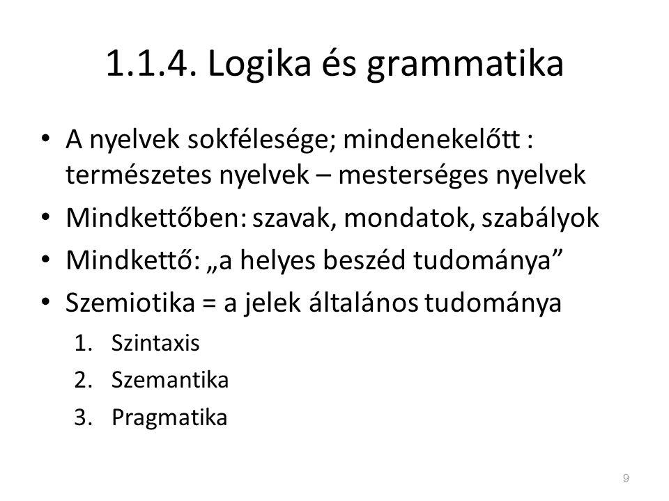1.1.4. Logika és grammatika A nyelvek sokfélesége; mindenekelőtt : természetes nyelvek – mesterséges nyelvek.