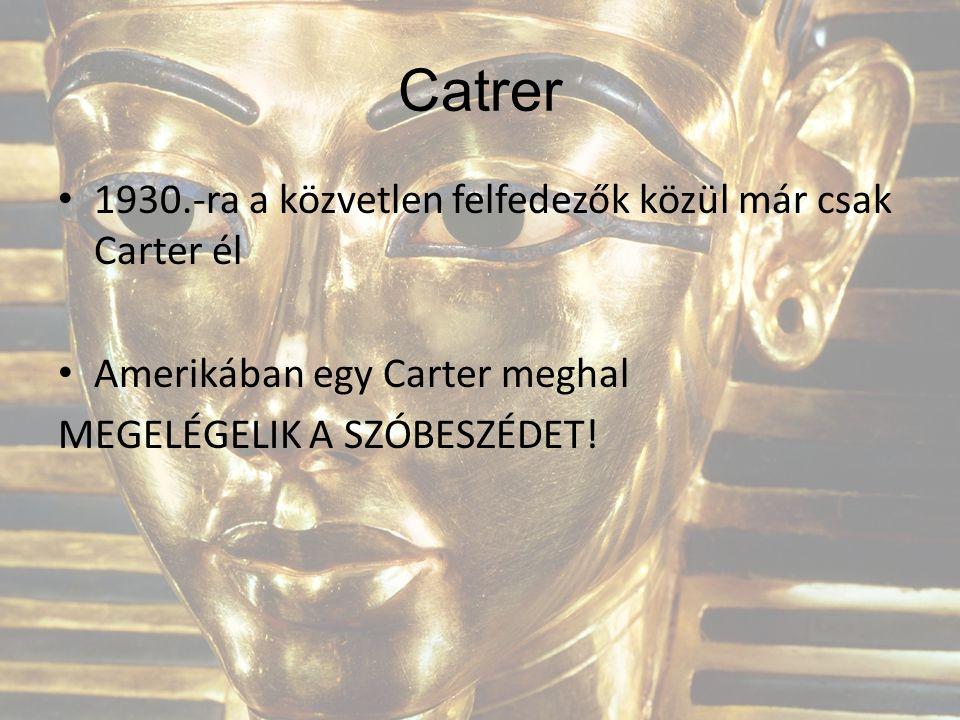 Catrer 1930.-ra a közvetlen felfedezők közül már csak Carter él
