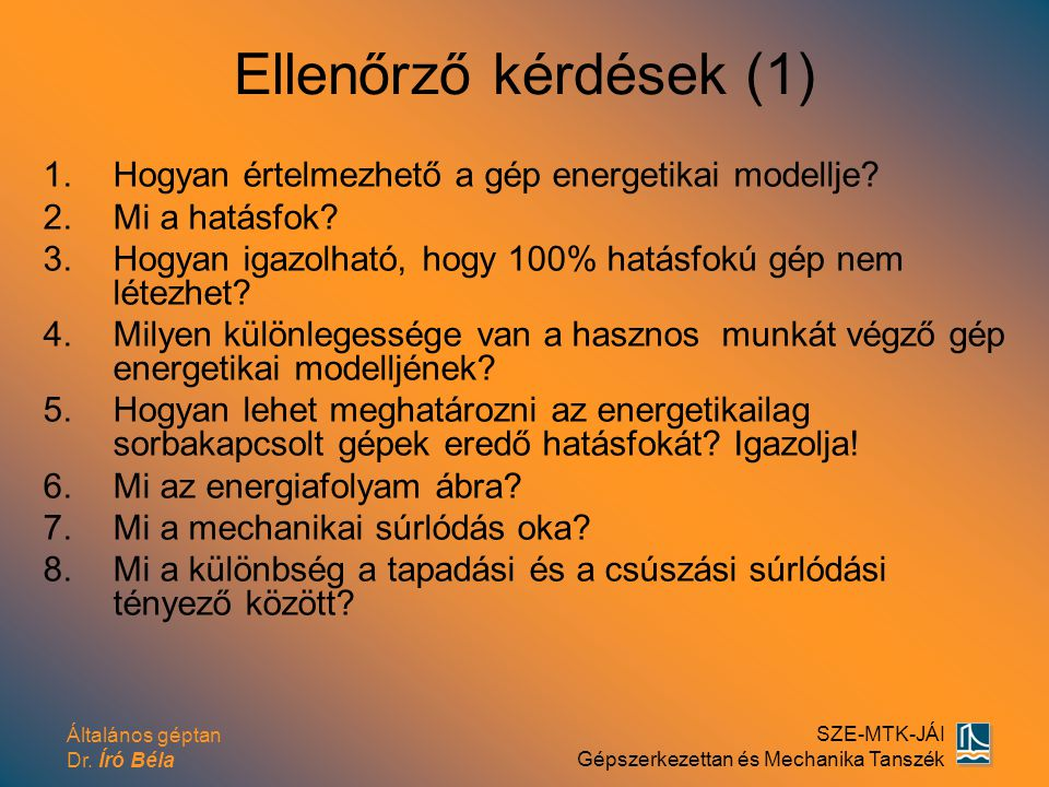 Ellenőrző kérdések (1) Hogyan értelmezhető a gép energetikai modellje