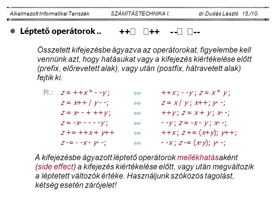 Pl.: z = ++x * - -y ;  ++x ; - -y ; z = x * y ;