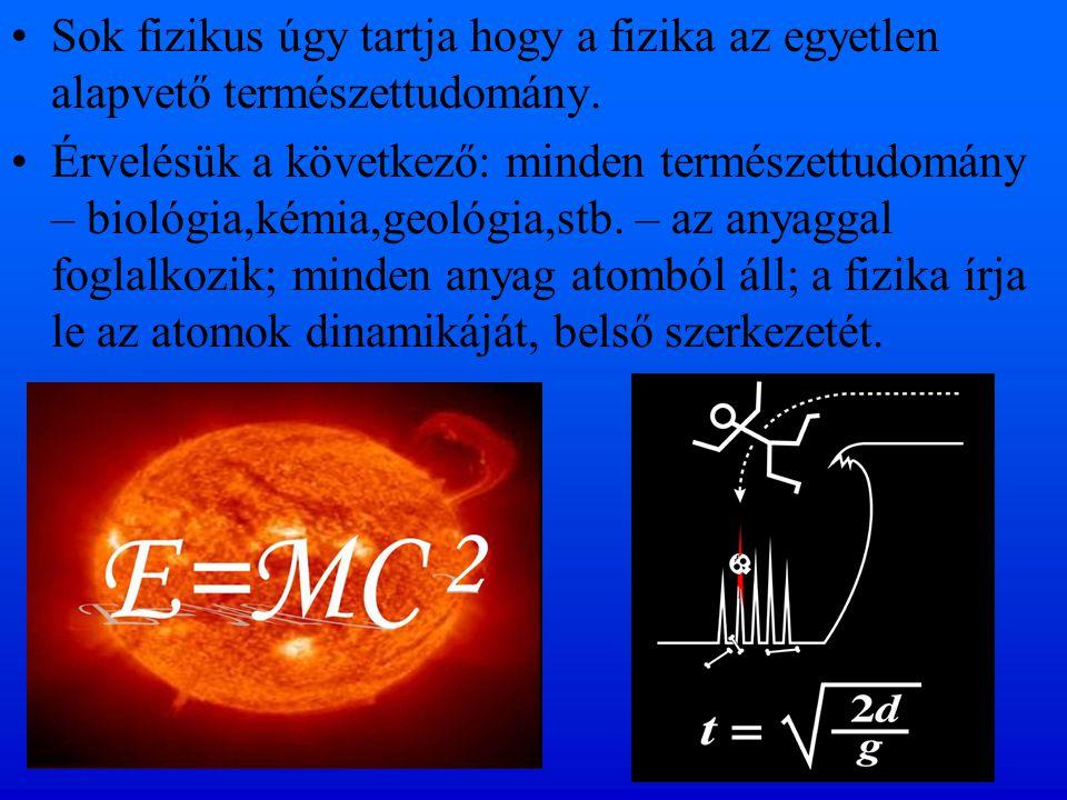 Sok fizikus úgy tartja hogy a fizika az egyetlen alapvető természettudomány.