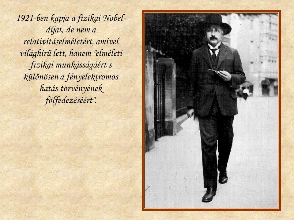 1921-ben kapja a fizikai Nobel-díjat, de nem a relativitáselméletért, amivel világhírű lett, hanem elméleti fizikai munkásságáért s különösen a fényelektromos hatás törvényének fölfedezéséért .