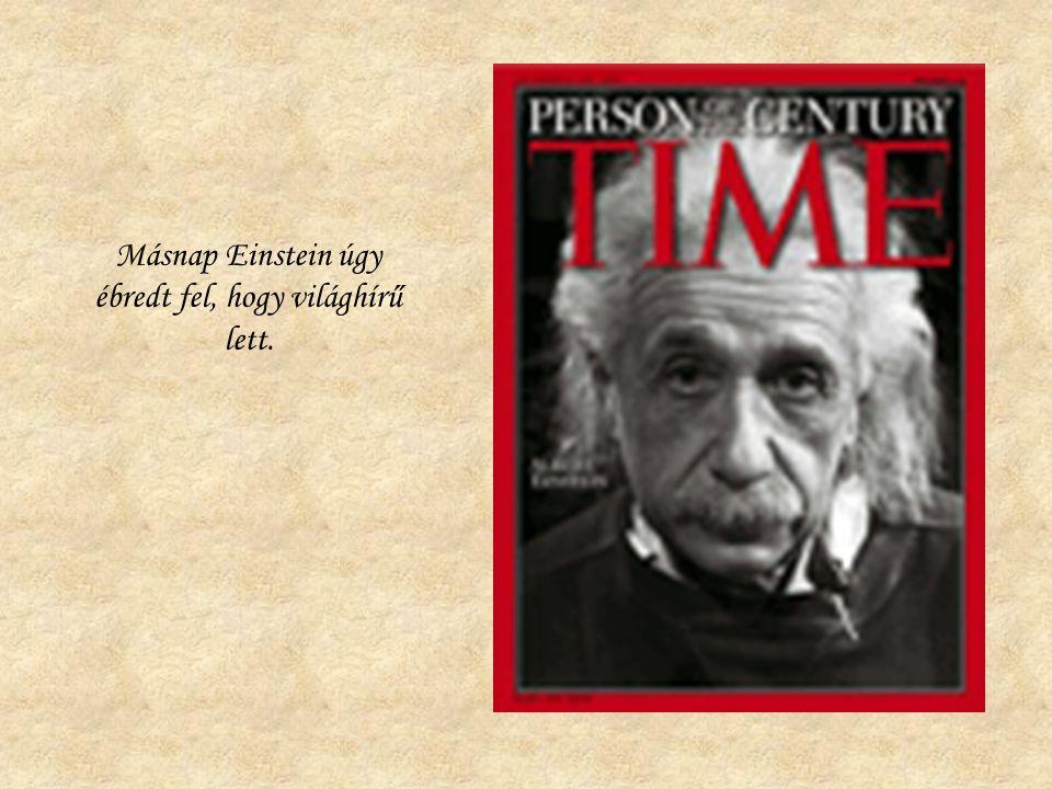 Másnap Einstein úgy ébredt fel, hogy világhírű lett.