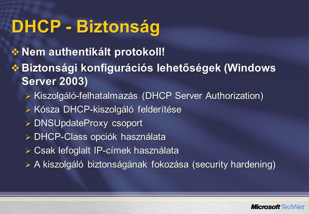 DHCP - Biztonság Nem authentikált protokoll!