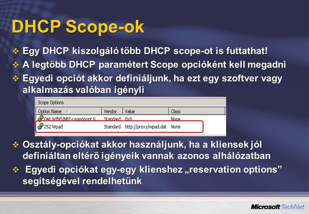 DHCP Scope-ok Egy DHCP kiszolgáló több DHCP scope-ot is futtathat!