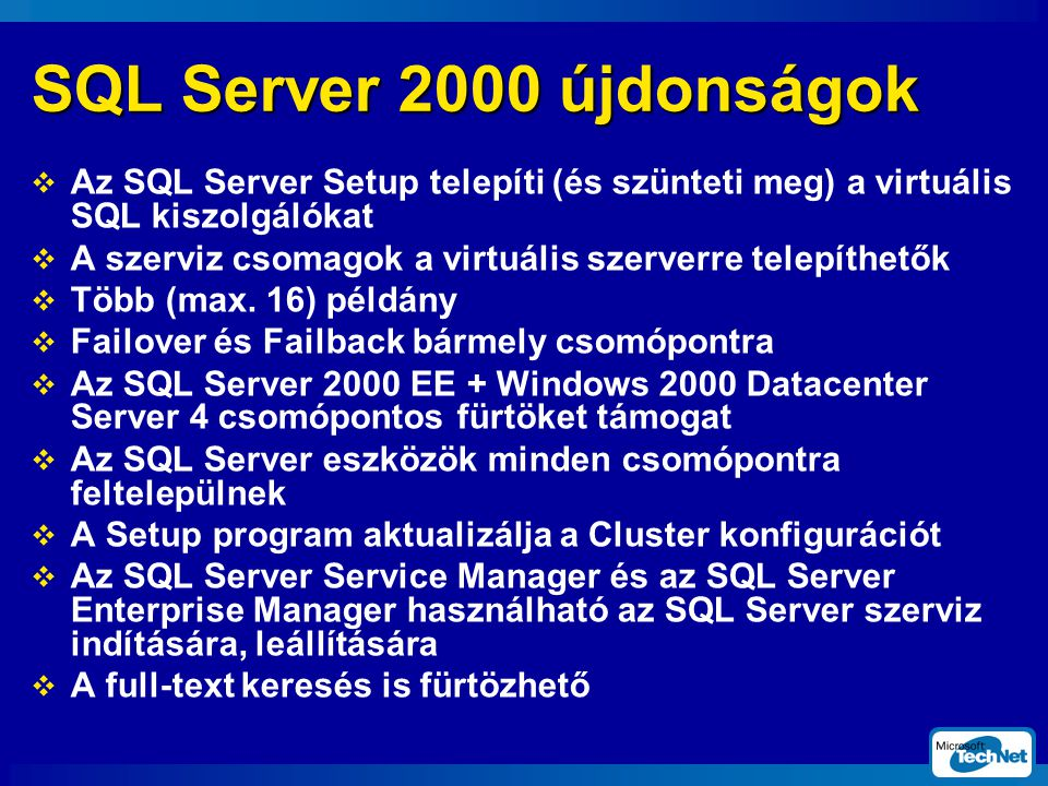 SQL Server 2000 újdonságok Az SQL Server Setup telepíti (és szünteti meg) a virtuális SQL kiszolgálókat.