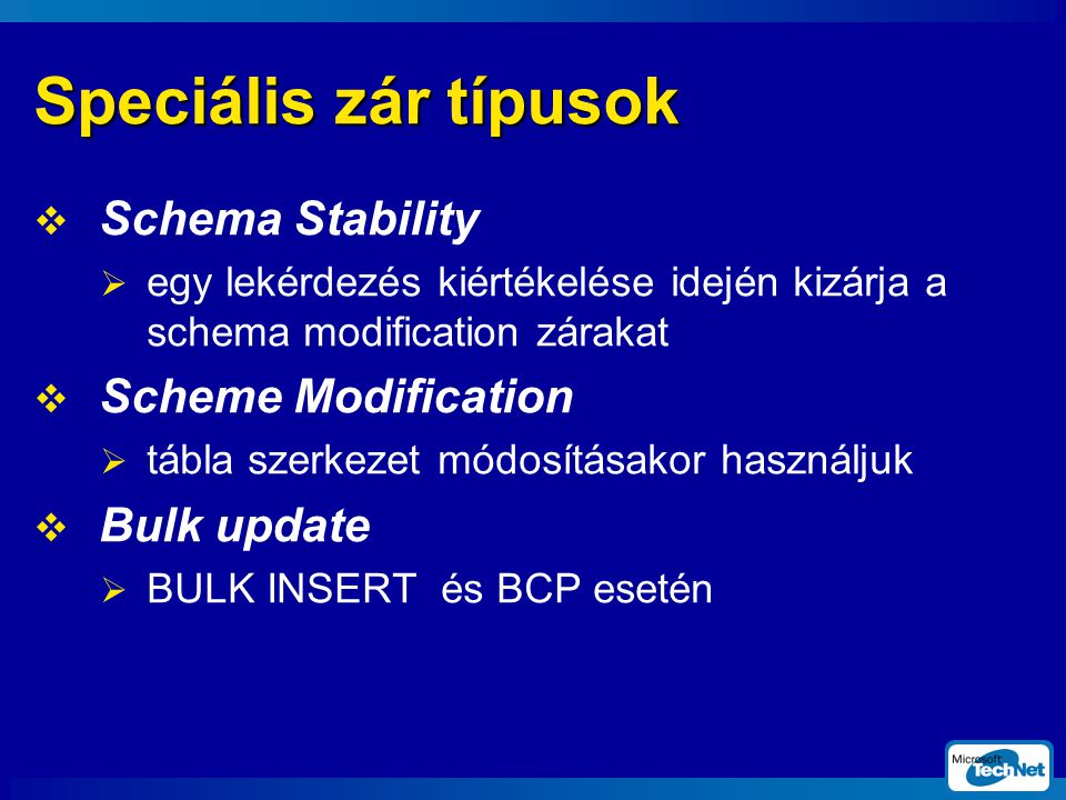 Speciális zár típusok Schema Stability Scheme Modification Bulk update