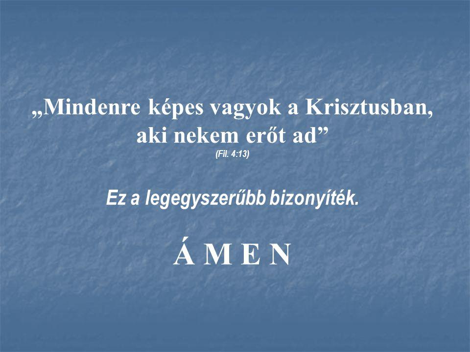 """Á M E N """"Mindenre képes vagyok a Krisztusban, aki nekem erőt ad"""