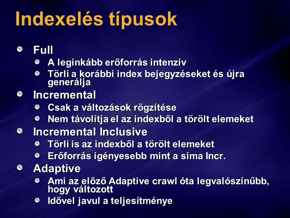 Indexelés típusok Full Incremental Incremental Inclusive Adaptive