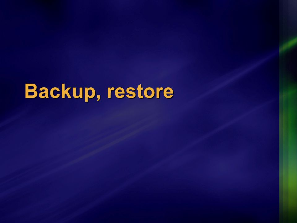 Backup, restore
