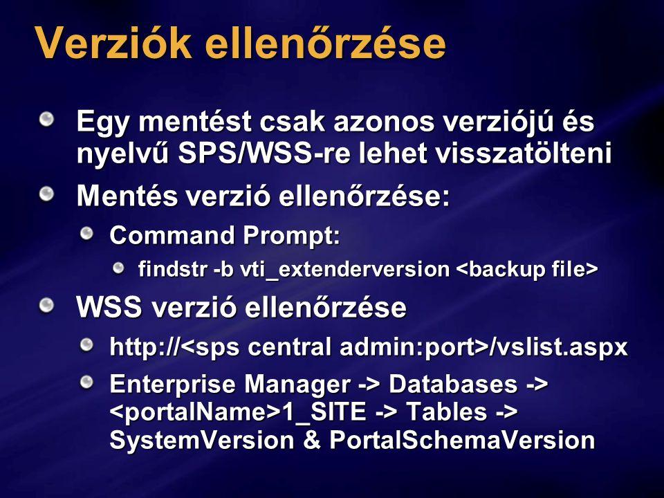 Verziók ellenőrzése Egy mentést csak azonos verziójú és nyelvű SPS/WSS-re lehet visszatölteni. Mentés verzió ellenőrzése:
