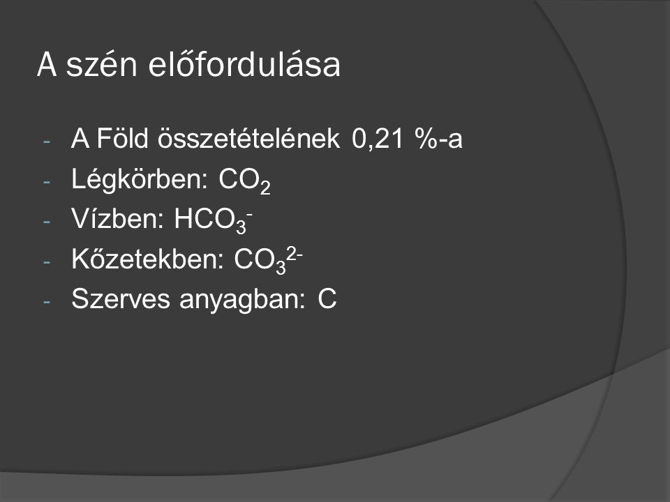 A szén előfordulása A Föld összetételének 0,21 %-a Légkörben: CO2