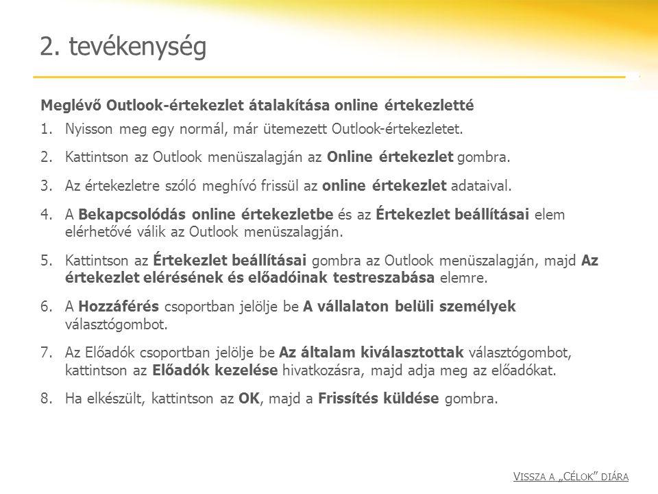 2. tevékenység Meglévő Outlook-értekezlet átalakítása online értekezletté. Nyisson meg egy normál, már ütemezett Outlook-értekezletet.