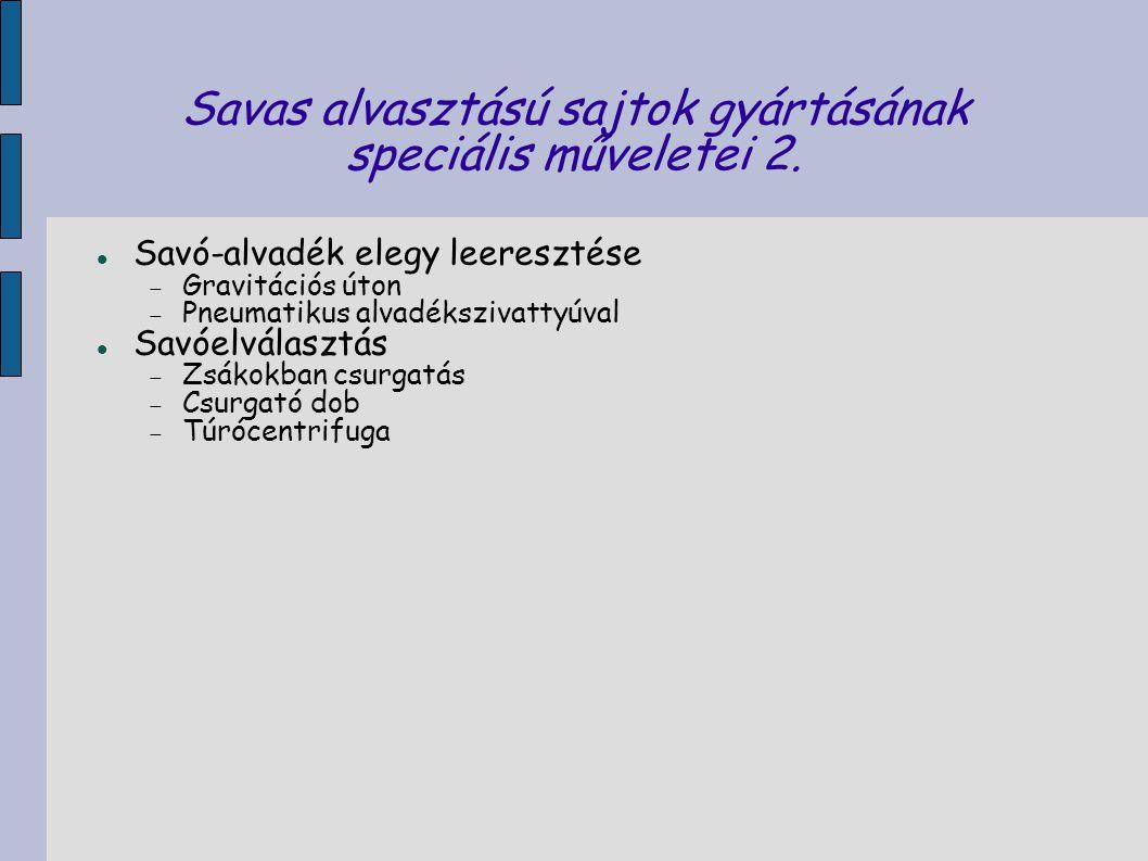 Savas alvasztású sajtok gyártásának speciális műveletei 2.